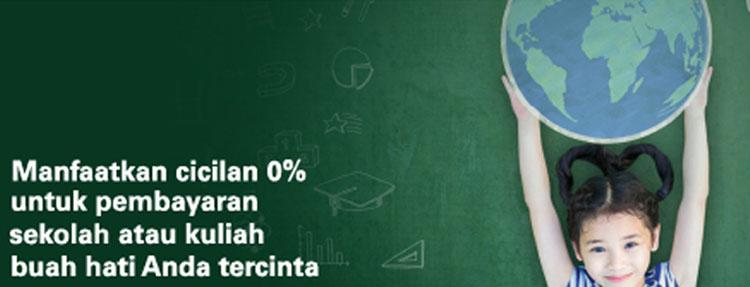 Cicilan 0% periode 3 & 6 bulan + cashback Rp 200 ribu untuk transaksi di sekolah atau universitas