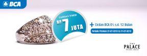 Cashback hingga Rp 7 juta + Cicilan BCA 0% s.d. 12 Bulan di The Palace Jewelry dengan Kartu Kredit BCA