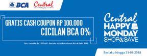 Nikmati Cicilan BCA 0% & Gratis Cash Coupon Rp. 100,000,- di Central Happy Monday