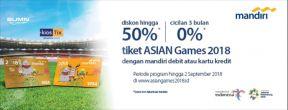 Diskon Hingga 50% untuk Tiket Asian Games dan Cicilan 0% 3 Bulan dengan Kartu Kredit Mandiri